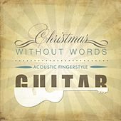 Christmas Without Words (Acoustic Fingerstyle Guitar) by Various Artists