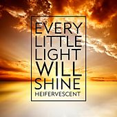 Play & Download Every Little Light Will Shine by Heifervescent | Napster