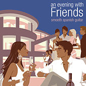 An Evening with Friends: Smooth Spanish Guitar by Various Artists