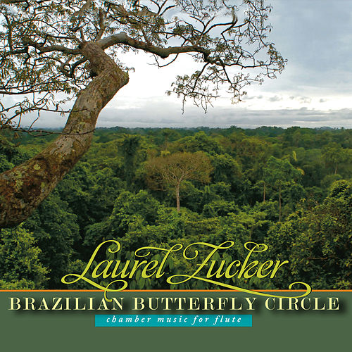Brazilian Butterfly Circle: Chamber Music for Flute by Laurel Zucker
