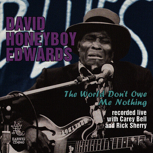Play & Download The World Don't Owe Me Nothing by David 'Honeyboy' Edwards | Napster