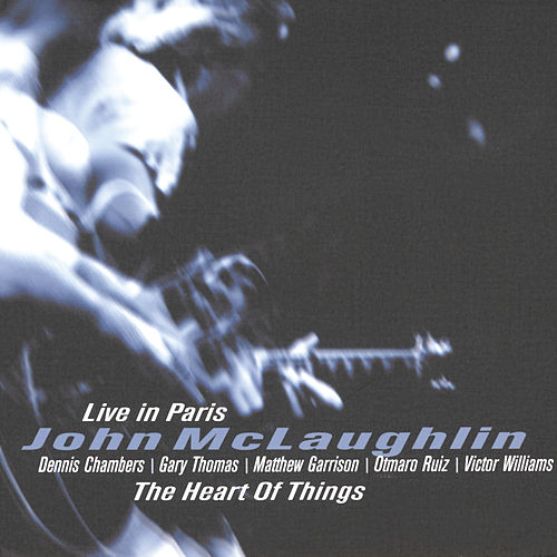 The Heart Of Things: Live In Paris by John McLaughlin