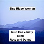 Play & Download Blue Ridge Woman (feat. Russ & Donna Miller) by Take Two Variety Band (Russ and Donna Miller) | Napster