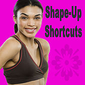 Play & Download Shape-Up Shortcuts (The Best Music for Aerobics, Pumpin' Cardio Power, Plyo, Exercise, Steps, Barré, Curves, Sculpting, Abs, Butt, Lean, Twerk, Slim Down Fitness Workout) by Various Artists | Napster