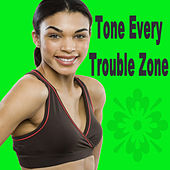 Play & Download Tone Every Trouble Zone (The Best Music for Aerobics, Pumpin' Cardio Power, Plyo, Exercise, Steps, Barré, Curves, Sculpting, Abs, Butt, Lean, Twerk, Slim Down Fitness Workout) by Various Artists | Napster