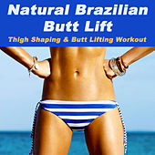 Play & Download Natural Brazilian Butt Lift (Thigh Shaping & Butt Lifting Workout) (H.I.I.T. High Intensity Interval Training) by Various Artists | Napster