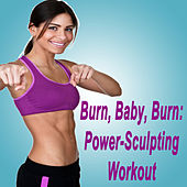Play & Download Burn, Baby, Burn: Power-Sculpting Workout (The Best Music for Aerobics, Pumpin' Cardio Power, Plyo, Exercise, Steps, Barré, Curves, Sculpting, Abs, Butt, Lean, Twerk, Slim Down Fitness Workout) by Various Artists | Napster