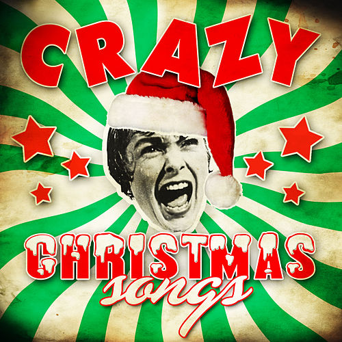 Play & Download Crazy Christmas Songs by Various Artists | Napster