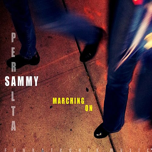 Play & Download Marching On by Sammy Peralta | Napster