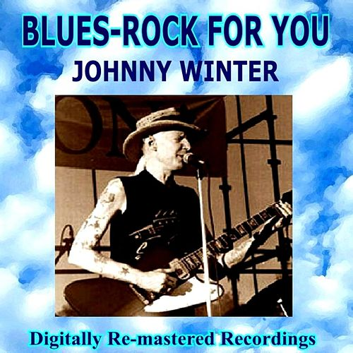 Play & Download Blues-Rock for You - Johnny Winter by Johnny Winter | Napster