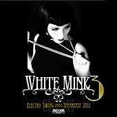 White Mink, Vol. 3 (Electro Swing vs Speakeasy Jazz) by Various Artists