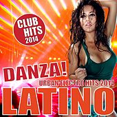 Danza Latino 2014 - Urban Electro Hits! Club Hits 2014 (Latin Dance, Latin House, Reggaeton, Kuduro, Mambo) by Various Artists