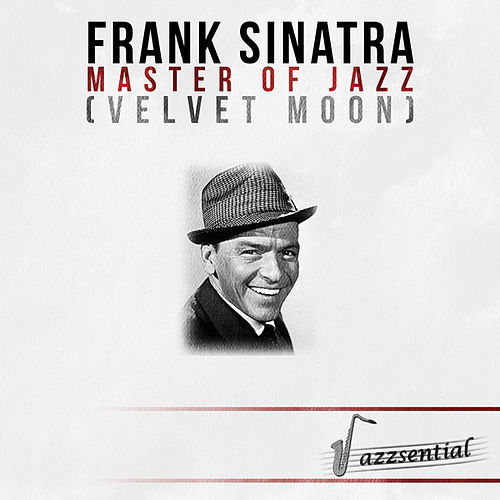 Play & Download Master of Jazz (Velvet Moon) [Live] by Frank Sinatra | Napster