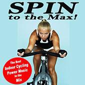 Play & Download Spin to the Max! (The Best Indoor Cycling Power Music in the Mix) by Various Artists | Napster