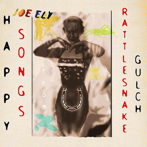 Play & Download Happy Songs From Rattlesnake Gulch by Joe Ely | Napster