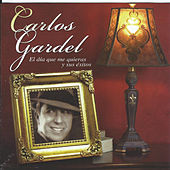 Play & Download El Dia Que Me Quieras Y Sus Exitos by Carlos Gardel | Napster