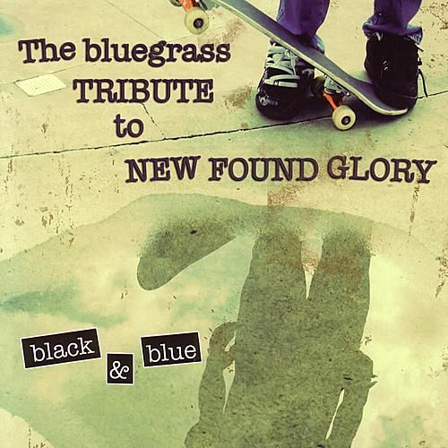 Black & Blue: The Bluegrass Tribute To New Found Glory by New Found Glory Tribute Band