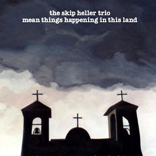Play & Download Mean Things Happen In This Land by Skip Heller | Napster