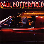 Legendary Paul Butterfield Rides Again by Paul Butterfield