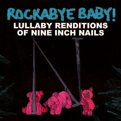Rockabye Baby! Lullaby Renditions Of Nine Inch Nails by Rockabye Baby!
