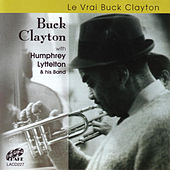 Play & Download Le Vrai Buck Clayton by Buck Clayton | Napster