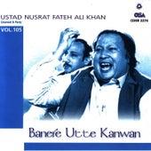 Play & Download Banere Utte Kanwan vol 105 by Nusrat Fateh Ali Khan | Napster