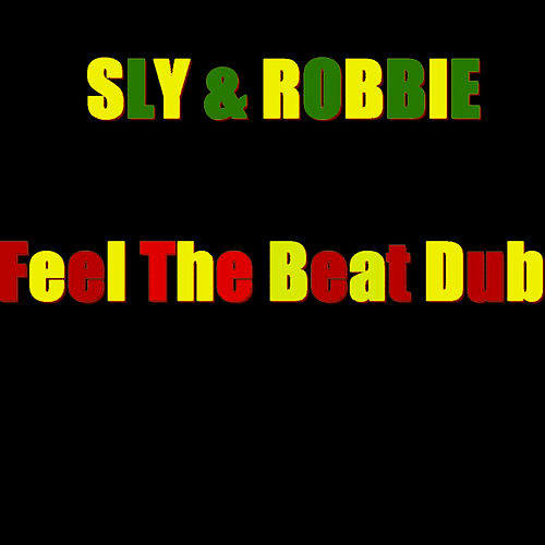 Play & Download Feel The Beat Dub by Sly and Robbie | Napster