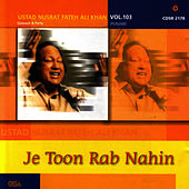 Play & Download Je Toon Rab Nahin vol.103 by Nusrat Fateh Ali Khan | Napster