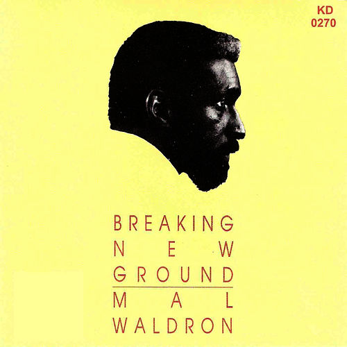 Breaking New Ground by Mal Waldron