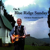 Play & Download On A Blue Ridge Sunday by George Hamilton IV | Napster
