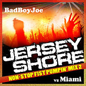 Play & Download Badboyjoe's Jersey Shore vs Miami Non Stop DJ Mix 2 by Various Artists | Napster