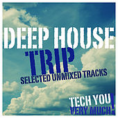 Play & Download Deep House Trip (Selected Unmixed Tracks) by Various Artists | Napster