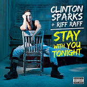 Stay With You Tonight by Clinton Sparks