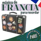 Recuerdo de Mi Viaje a Paris. Musica Desde Francia para Recordar by Various Artists