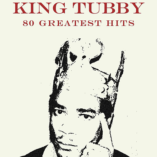 Play & Download 80 Greatest Hits King Tubby by King Tubby   Napster