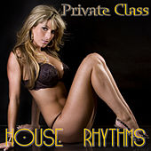 Private Class (House Rhythms) by Various Artists
