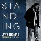 Play & Download Standing (feat. the Cry) by Jaye Thomas | Napster