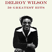 Play & Download Delroy Wilson 50 Greatest Hits by Delroy Wilson | Napster