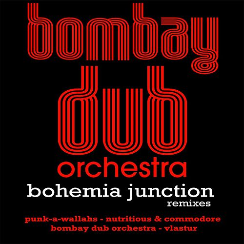 Bohemia Junction Remixes by Bombay Dub Orchestra