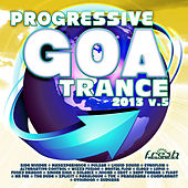 Play & Download Progressive Goa Trance 2013 Vol.5 (Progressive, Psy Trance, Goa Trance, Tech House, Dance Hits) by Various Artists | Napster
