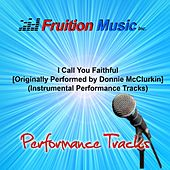 Play & Download I Call You Faithful (Originally Performed by Donnie McClurkin) [Instrumental Performance Tracks] by Fruition Music Inc. | Napster