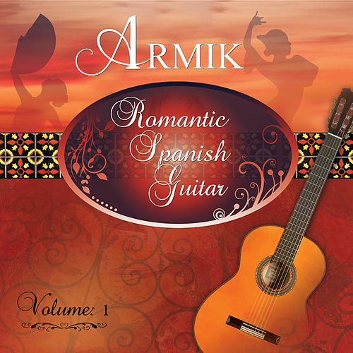 Romantic Spanish Guitar Vol 1 by Armik