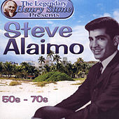 The Legendary Henry Stone Present Steve Alaimo: The 50s - The 70s by Steve Alaimo