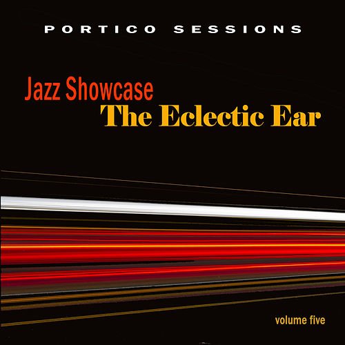 Jazz Showcase: The Eclectic Ear, Vol. 5 by Various Artists