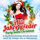 Play & Download Alle Jahre wieder - Party Meets Christmas (X-mas Weihnachtslieder 2013 bis 2014 und Après Ski Schlager Hits zu Weihnachten) by Various Artists | Napster