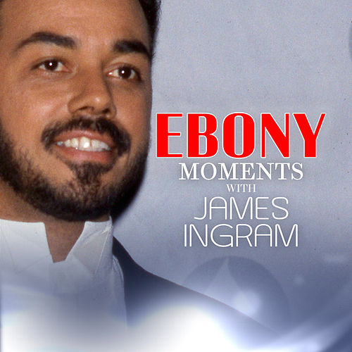 Play & Download James Ingram Interview with Ebony Moments (Live Interview) by James Ingram | Napster