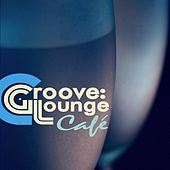 Groove: Lounge / Cafe by Various Artists