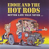 Better Late Than Never by Eddie and the Hot Rods