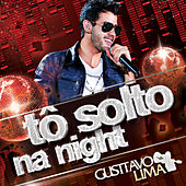Tô Solto Na Night (Single) by Gusttavo Lima