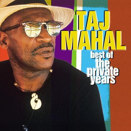 The Best Of Taj Mahal: The Private Years by Taj Mahal